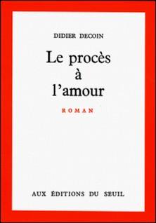 LE PROCES A L'AMOUR-Didier Decoin