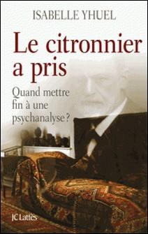 Le citronnier a pris, quand mettre fin à une psychanalyse ?-Isabelle Yhuel