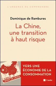 La Chine, une transition à haut risque - Vers une économie de la consommation-Dominique de Rambures