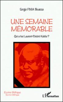 Une semaine mémorable - Qui a tué Laurent-Désiré Kabila ?-Serge Finia Buassa