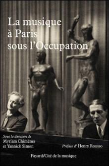 La musique à Paris sous l'Occupation-Myriam Chimènes , Yannick Simon