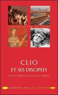 Clio et ses disciples - Ecrire l'histoire en Grèce et à Rome-Marie Ladentu , Gérard Salamon