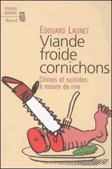 Viande froide cornichons - Crimes et suicides à mourir de rire-Edouard Launet