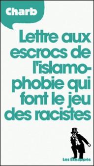 Lettre aux escrocs de l'islamophobie qui font le jeu des racistes-Charb
