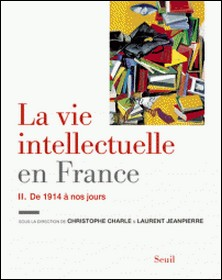 La vie intellectuelle en France - Tome 2, De 1914 à nos jours-Christophe Charle , Laurent Jeanpierre