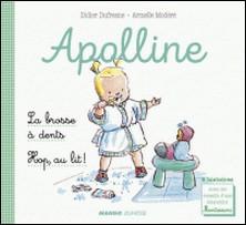 Apolline - La brosse à dents / Hop, au lit ! - 2 histoires avec les conseils d'une éducatrice Montessori-Armelle Modéré , Didier Dufresne , Laëtitia Ganglion Bigorda