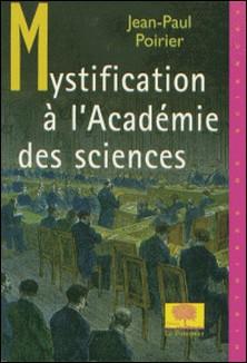 Mystification à l'académie des sciences-Jean-Paul Poirier