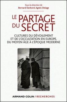 Le partage du secret - Cultures du dévoilement et de l'occultation en Europe, du Moyen Âge à l'époque moderne-Bernard Darbord , Agnès Delage