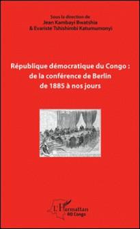 République démocratique du Congo : de la conférence de Berlin de 1885 à nos jours-Jean Kambayi Bwatshia , Evariste Tshishimbi Katumumonyi