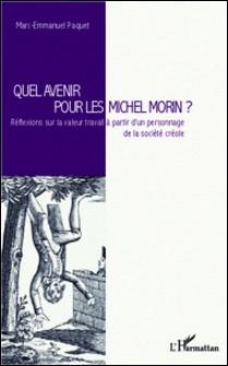 Quel avenir pour les Michel Morin ? - Réflexions sur la valeur travail à partir d'un personnage de la société créole-Marc-Emmanuel Paquet