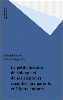 La petite histoire de Sologne et de ses alentours racontée aux parents et à leurs enfants-Gérard Boutet , Claude Seignolle