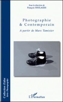 Photographie et contemporain - A partir de Marc Tamisier-François Soulages