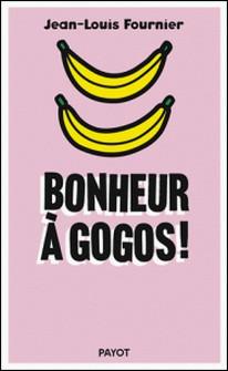 Bonheur à gogos !-Jean-Louis Fournier