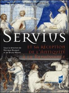 Servius et sa réception de l'Antiquité à la Renaissance-Monique Bouquet , Bruno Méniel