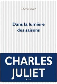 DANS LA LUMIERE DES SAISONS. Lettres à une amie lointaine-Charles Juliet
