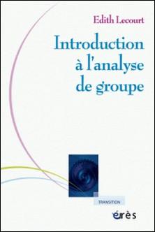 Introduction à l'analyse de groupe - Rencontre psychanalytique de l'individuel et du social-Edith Lecourt