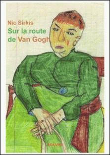 Sur la route de Van Gogh - Propos & à propos de Vincent-Nic Sirkis