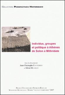 Individus, groupes et politique à Athènes de Solon à Mithridate-Jean-Christophe Couvenhes , Silvia Milanezi
