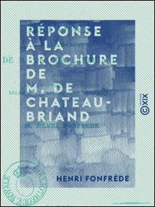 Réponse à la brochure de M. de Chateaubriand - Intitulée De la nouvelle proposition relative au bannissement de Charles X et de sa famille-Henri Fonfrède