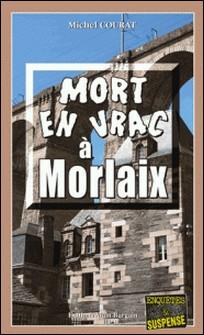 Mort en vrac à Morlaix - Un polar breton teinté d'humour-Michel Courat