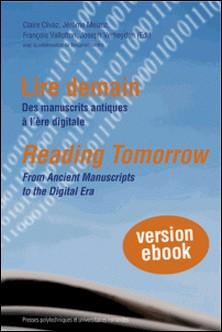 Lire demain - Des manuscrits antiques à l'ère digitale-Claire Clivaz , Jérôme Meizoz , François Vallotton , Joseph Verheyden