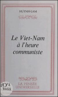 Le Viêt Nam à l'heure communiste-Huynh-Lâm