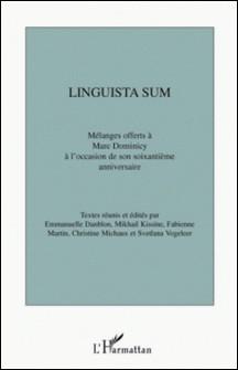 Linguista sum - Mélanges offerts à Marc Dominicy à l'occasion de son soixantième anniversaire-Emmanuelle Danblon
