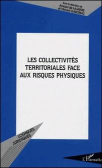 Les collectivités territoriales face aux risques physiques - Actes de colloque organisé à l'UFR de droit d'Angers les 13 et 14 mars 2002 par le Centre de droit et d'études politques des collectivités territoriales-Anonyme , Collectif