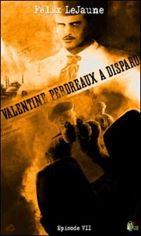 Valentine Perdreaux a disparu, Épisode 7-Félix Lejaune
