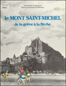 Le Mont Saint-Michel - De la grève à la flèche-Yves-Marie Froidevaux