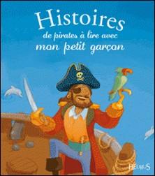 Histoires de pirates à lire avec mon petit garçon-Charlotte Grossetête , Pascale Hédelin , Séverine Onfroy , Elisabeth Gausseron , Hervé Florès
