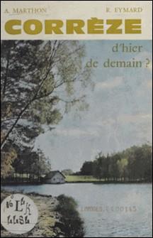 Corrèze - D'hier, de demain ?-R. Eymard , A. Marthon