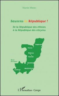 Sauvons la République ! - De la République des ethnies à la République des citoyens-Martin Mberi
