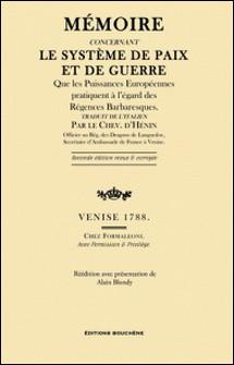 Mémoire concernant le système de paix et de guerre que les Puissances européennes pratiquent à l'égard des Régences Barbaresques-Chevalier d'Hénin.