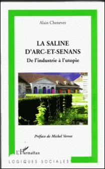 La saline d'Arc-et-Senans - De l'industrie à l'utopie-Alain Chenevez