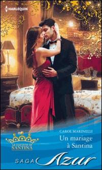 Un mariage à Santina - T8 - La couronne de Santina-Carol Marinelli