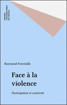 Face à la violence - Participation et créativité-Raymond Fonvieille