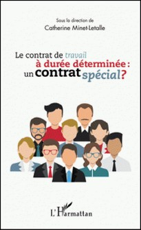 Le contrat de travail à durée déterminée : un contrat spécial ?-Catherine Minet-Letalle
