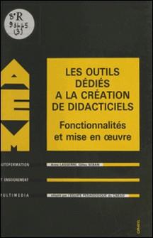 LES OUTILS DEDIES A LA CREATION DE DIDACTITIELS. Fonctionnalités et mise en oeuvre-Gilles Seban , Anne Lassere