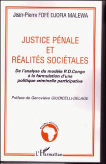 Justice pénale et réalités sociétales - De l'analyse du modèle R.D. Congo à la formulation d'une politique criminelle participative-Jean-Pierre Fofé Djofia Malewa