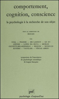 Comportement, cognition, conscience - La psychologie à la recherche de son objet, [actes]-Association Psychologie Scient