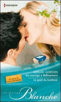 Un mariage à Willowmere - Le goût du bonheur - T3&4 - Les secrets de Willowmere-Abigail Gordon