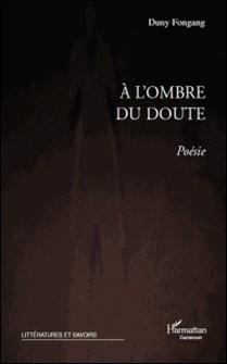 A l'ombre du doute - Poésie-Duny Fongang
