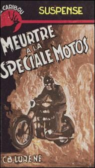 Meurtre à la spéciale motos-C. B. Lorène