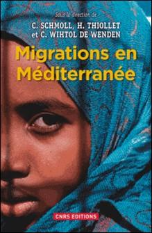 Migrations en Méditerranée - Permanences et mutations à l'heure des révolutions et des crises-Camille Schmoll , Hélène Thiollet , Catherine Wihtol de Wenden