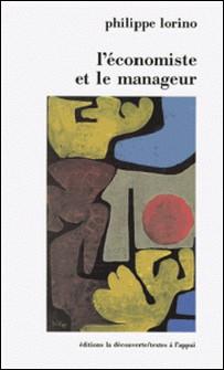 L'économiste et le manageur - Éléments de micro-économie pour une nouvelle gestion-Philippe Lorino