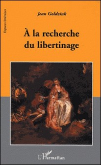 A la recherche du libertinage-Jean Goldzink