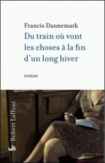 Du train où vont les choses à la fin d'un long hiver-Francis Dannemark