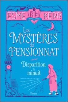 Disparition à minuit - Les mystères du pensionnat - Tome 2-Esme Kerr , Charlotte Grossetête