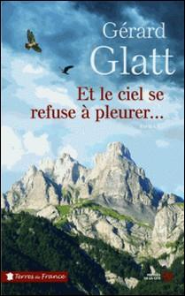 Et le ciel se refuse à pleurer...-Gérard Glatt